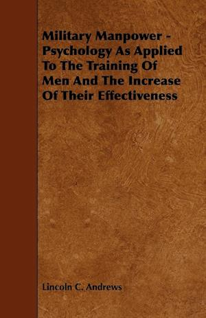 Military Manpower - Psychology as Applied to the Training of Men and the Increase of Their Effectiveness