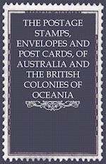 The Postage Stamps, Envelopes and Post Cards, of Australia and the British Colonies of Oceania