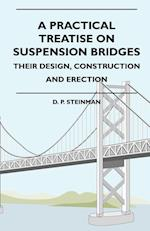 A Practical Treatise on Suspension Bridges - Their Design, Construction and Erection af D. P. Steinman, Abby L. Alger