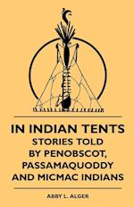 In Indian Tents - Stories Told by Penobscot, Passamaquoddy and Micmac Indians af Abby L. Alger