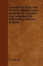 Australia Or, Facts and Features, Sketches and Incidents of Australia and Austarlian Life with Notices of New Zealand