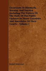 Excursions in Denmark, Norway, and Sweden Including the Notices of the State of the Public Opinion in Those Countries and Anecdotes of Their Courts -