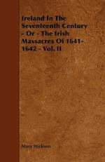 Ireland in the Seventeenth Century - Or - The Irish Massacres of 1641-1642 - Vol. II af Mary Hickson
