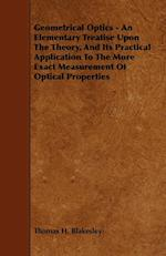 Geometrical Optics - An Elementary Treatise Upon the Theory, and Its Practical Application to the More Exact Measurement of Optical Properties af Thomas H. Blakesley