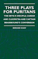 Three Plays for Puritans - The Devil's Disciple, Caesar and Cleopatra and Captain Brassbound's Conversion af Bernard Shaw, Alice Dryden