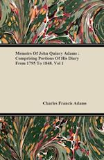Memoirs Of John Quincy Adams : Comprising Portions Of His Diary From 1795 To 1848 af Charles Francis Adams
