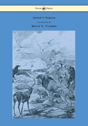 Aesop's Fables With Numerous Illustrations by Maud U. Clarke af Aesop