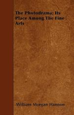 The Photodrama; Its Place Among the Fine Arts af William Morgan Hannon