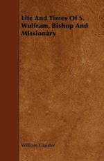 Life and Times of S. Wulfram, Bishop and Missionary af William Glaister