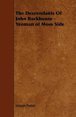 The Descendants of John Backhouse - Yeoman of Moss Side