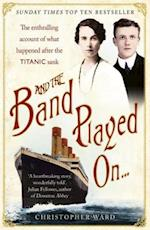 And the Band Played On: The enthralling account of what happened after the Titanic sank af Christopher Ward