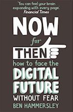 Now For Then: How to Face the Digital Future Without Fear af Ben Hammersley