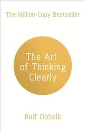 Bog paperback The Art of Thinking Clearly: Better Thinking Better Decisions af Rolf Dobelli
