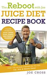 Reboot with Joe Juice Diet Recipe Book: Over 100 recipes inspired by the film 'Fat, Sick & Nearly Dead'