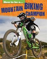 How to be a... Mountain Biking Champion (How to Be a)
