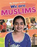 My Religion and Me: We are Muslims (My Religion and Me, nr. 5)