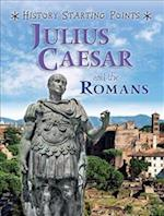 Julius Caesar and the Romans (History Starting Points, nr. 4)