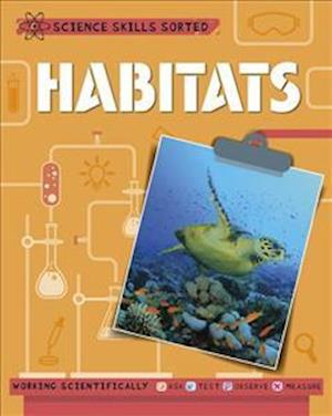 Science Skills Sorted!: Habitats