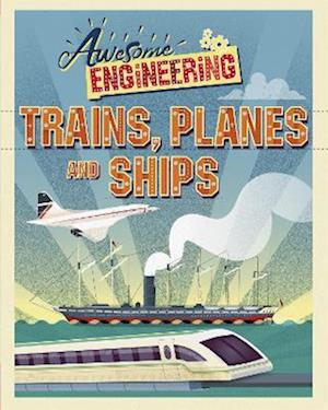 Awesome Engineering: Trains, Planes and Ships