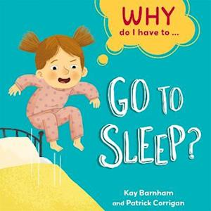 Why Do I Have To ...: Go to Sleep?