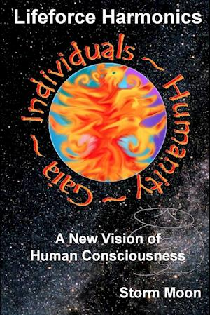 Lifeforce Harmonics- A New Vision of Human Consciousness