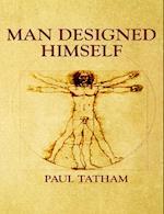 Man Designed Himself