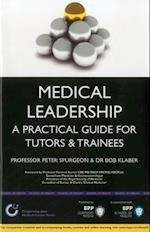 Medical Leadership: A Practical Guide for Tutors & Trainees (Progressing Your Medical Career)