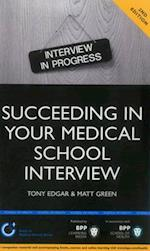 Succeeding in Your Medical School Interview: A Practical Guide to Ensuring You are Fully Prepared (Entry to Medical School Series)