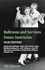 Ballroom and Services Dance Instructor - War Edition - Teaches the Quickstep, Waltz, Slow Foxtrot, Tango, Rhythm Dancing, Etc., with Variations, Also
