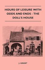 Hours of Leisure with Odds and Ends - The Doll's House af J. Grant