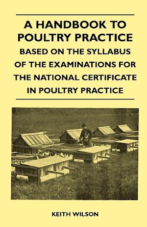 A Handbook To Poultry Practice - Based On The Syllabus Of The Examinations For The National Certificate In Poultry Practice