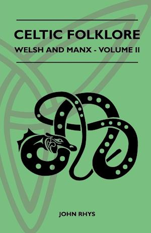 Celtic Folklore - Welsh And Manx - Volume II