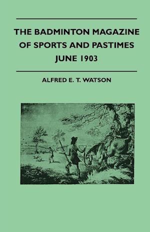 The Badminton Magazine Of Sports And Pastimes - June 1903 - Containing Chapters On