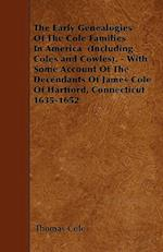 The Early Genealogies of the Cole Families in America (Including Coles and Cowles). - With Some Account of the Decendants of James Cole of Hartford, C af Thomas R. Cole