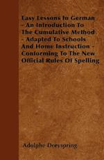 Easy Lessons in German - An Introduction to the Cumulative Method - Adapted to Schools and Home Instruction - Conforming to the New Official Rules of