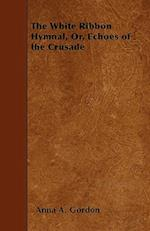 The White Ribbon Hymnal, Or, Echoes of the Crusade af Anna a. Gordon