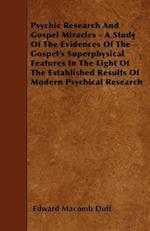 Psychic Research and Gospel Miracles - A Study of the Evidences of the Gospel's Superphysical Features in the Light of the Established Results of Mode af Edward Macomb Duff