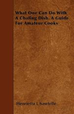 What One Can Do with a Chafing Dish. a Guide for Amateur Cooks af Henrietta L. Sawtelle