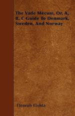 The Vade Mecum, Or, A, B, C Guide to Denmark, Sweden, and Norway