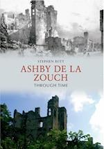 Ashby de la Zouch Through Time af Stephen Butt