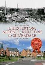Chesterton, Apedale, Knutton & Silverdale Through Time af Tony Lancaster