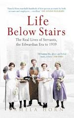 Life Below Stairs: The Real Lives of Servants, the Edwardian Era to 1939