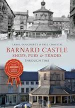 Barnard Castle Shops, Pubs & Trades Through Time (Through Time)