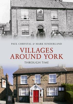 Villages Around York Through Time af Mark Sunderland, Paul Chrystal