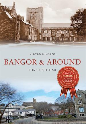 Bangor & Around Through Time af Steven Dickens