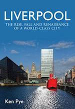 Liverpool: the Rise, Fall and Renaissance of a World Class City af Ken Pye