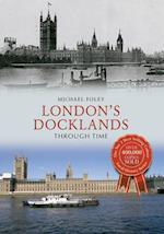 London's Docklands Through Time (Through Time)