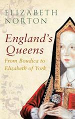 England's Queens From Boudica to Elizabeth of York