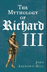 Mythology of Richard III af John Ashdown-Hill