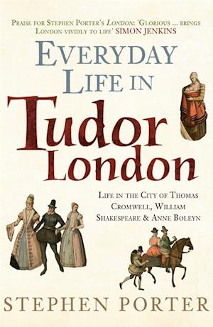 Everyday Life in Tudor London af Stephen Porter